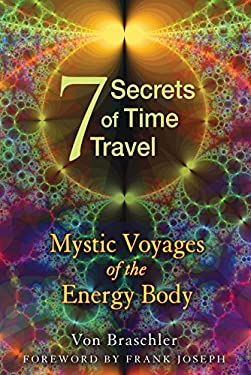 Seven Secrets of Time Travel: Mystic Voyages of the Energy Body 9781594774478