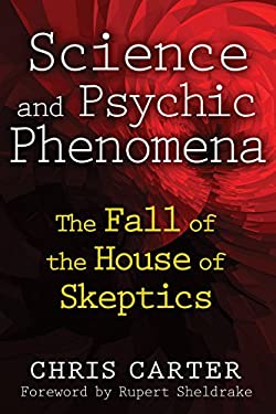 Science and Psychic Phenomena: The Fall of the House of Skeptics 9781594774515