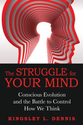 The Struggle for Your Mind: Conscious Evolution and the Battle to Control How We Think 9781594774577