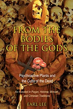 From the Bodies of the Gods: Psychoactive Plants and the Cults of the Dead 9781594774584