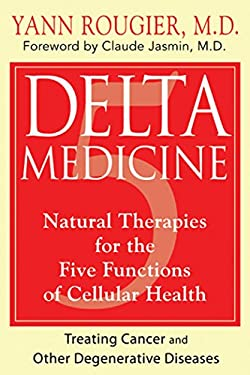 Delta Medicine: Natural Therapies for the Five Functions of Cellular Health 9781594774645