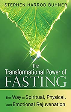 The Transformational Power of Fasting: The Way to Spiritual, Physical, and Emotional Rejuvenation 9781594774669