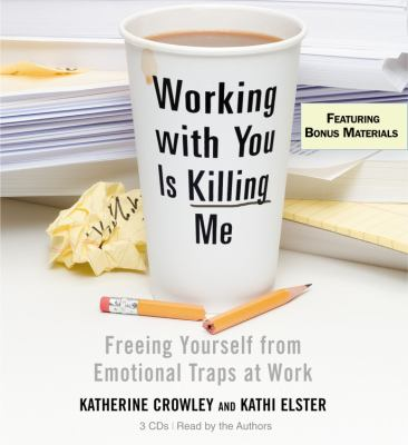 Working with You Is Killing Me: Freeing Yourself from Emotional Traps at Work 9781594831133