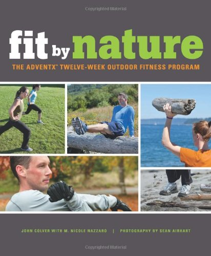 Fit by Nature: The Adventx Twelve Week Outdoor Fitness Program 9781594853531