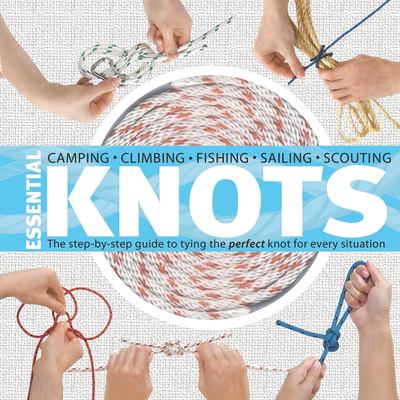Essential Knots: The Step-By-Step Guide to Tying the Perfect Knot for Every Situation [With Rope] 9781594854859
