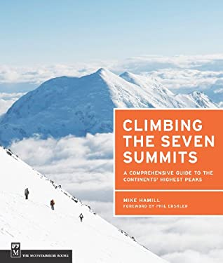 Climbing the Seven Summits: A Comprehensive Guide to Each Continents' Highest Peaks 9781594856488