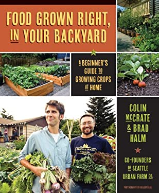 Food Grown Right, in Your Own Backyard: A Beginner's Guide to Growing Crops at Home 9781594856839
