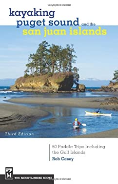 Kayaking Puget Sound and the San Juan Islands: 60 Paddle Trips Including the Gulf Islands 9781594856853