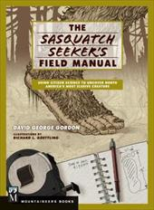 The Sasquatch Seeker's Field Manual: Using Citizen Science to Uncover North America's Most Elusive Creature 22946184