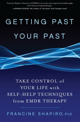 Getting Past Your Past: Take Control of Your Life with Self-Help Techniques from EMDR Therapy 9781594864254