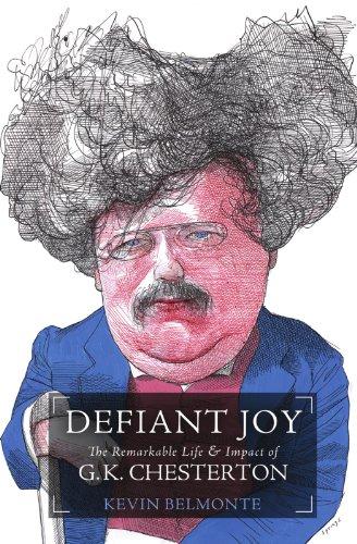 Defiant Joy: The Remarkable Life & Impact of G.K. Chesterton 9781595552013