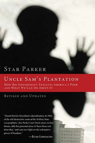 Uncle Sam's Plantation: How Big Government Enslaves America's Poor and What We Can Do about It - Parker, Star