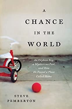 A Chance in the World: An Orphan Boy, a Mysterious Past, and How He Found a Place Called Home 9781595552631