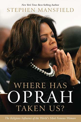 Where Has Oprah Taken Us?: The Religious Influence of the World's Most Famous Woman 9781595553089