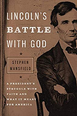 Lincoln's Battle with God: A President's Struggle with Faith and What It Meant for America 9781595553096