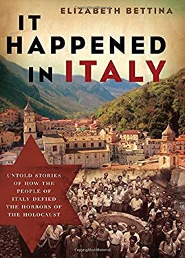 It Happened in Italy: Untold Stories of How the People of Italy Defied the Horrors of the Holocaust 9781595553218