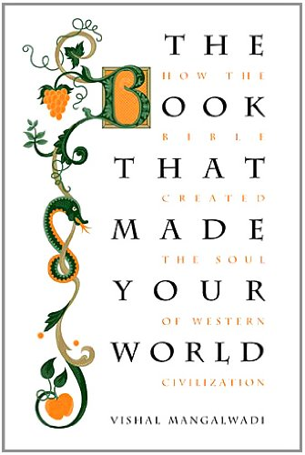 The Book That Made Your World: How the Bible Created the Soul of Western Civilization 9781595553225