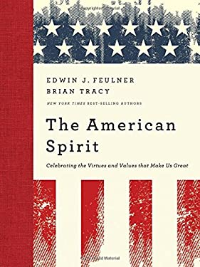 The American Spirit: Celebrating the Virtues and Values That Make Us Great 9781595553379