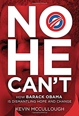 No He Can't: How Barack Obama Is Dismantling Hope and Change 9781595553386
