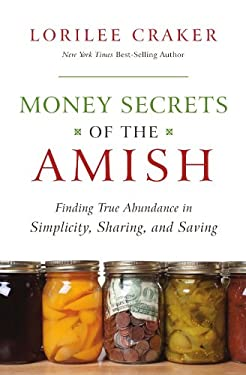 Money Secrets of the Amish: Finding True Abundance in Simplicity, Sharing, and Saving 9781595553416