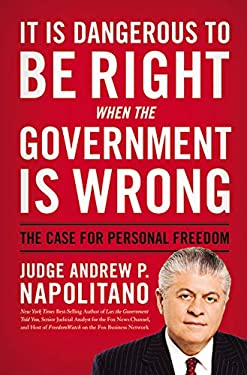 It Is Dangerous to Be Right When the Government Is Wrong: The Case for Personal Freedom 9781595553508