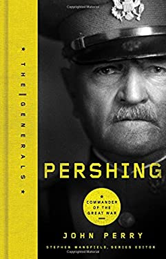 Pershing: Commander of the Great War 9781595553553