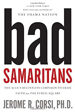 Bad Samaritans: The ACLU's Relentless Campaign to Erase Faith from the Public Square 9781595554741
