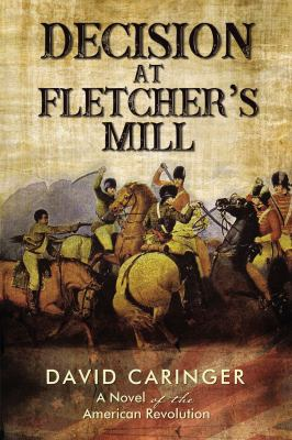 Decision at Fletchers Mill: A Novel of the American Revolution