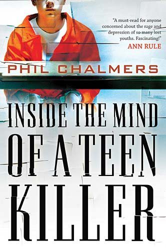 Inside the Mind of a Teen Killer 9781595559777