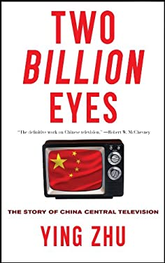 Two Billion Eyes: The Story of China Central Television 9781595584649