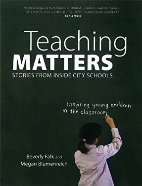 Teaching Matters: Stories from Inside City Schools 9781595584908