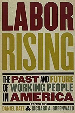 Labor Rising: The Past and Future of Working People in America 9781595585189