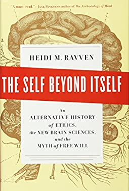 The Self Beyond Itself: An Alternative History of Ethics, the New Brain Sciences, and the Myth of Free Will 9781595585370
