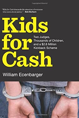 Kids for Cash: Two Judges, Thousands of Children, and a $2.6 Million Kickback Scheme 9781595586841