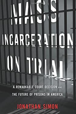 Mass Incarceration on Trial: America's Courts and the Future of Imprisonment 9781595587695