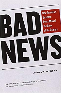 Bad News: How America's Business Press Missed the Story of the Century 9781595587725