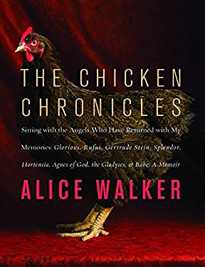 The Chicken Chronicles: Sitting with the Angels Who Have Returned with My Memories: Glorious, Rufus, Gertrude Stein, Splendor, Hortensia, Agne 9781595587749