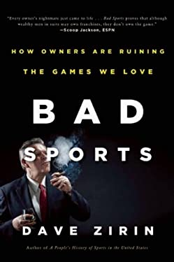 Bad Sports: How Owners Are Ruining the Games We Love 9781595587824
