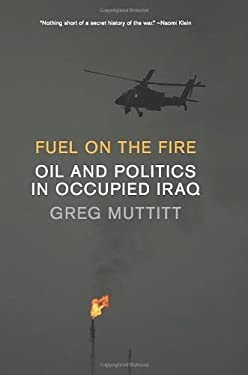 Fuel on the Fire: Oil and Politics in Occupied Iraq 9781595588050