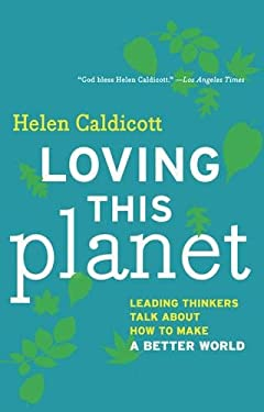 Loving This Planet: Leading Thinkers Talk about How to Make a Better World 9781595588067