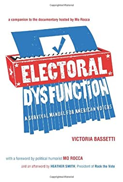 Electoral Dysfunction: A Survival Manual for American Voters 9781595588128
