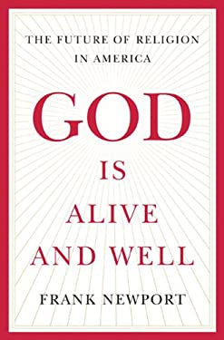 God Is Alive and Well: The Future of Religion in America 9781595620620