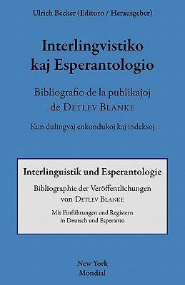 Interlingvistiko Kaj Esperantologio. Bibliografio de La Publikajxoj de Detlev Blanke 9781595692023