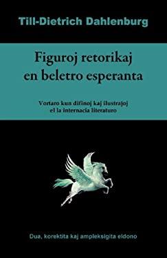 Figuroj Retorikaj En Beletro Esperanta (Vortaro Kun Difinoj Kaj Ilustrajhoj El La Internacia Literaturo) 9781595692559