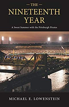 The Nineteenth Year: A Sweet Summer with the Pittsburgh Pirates 9781595717993