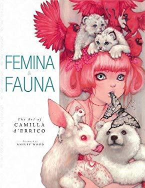 Femina & Fauna: The Art of Camilla D'Errico 9781595825834