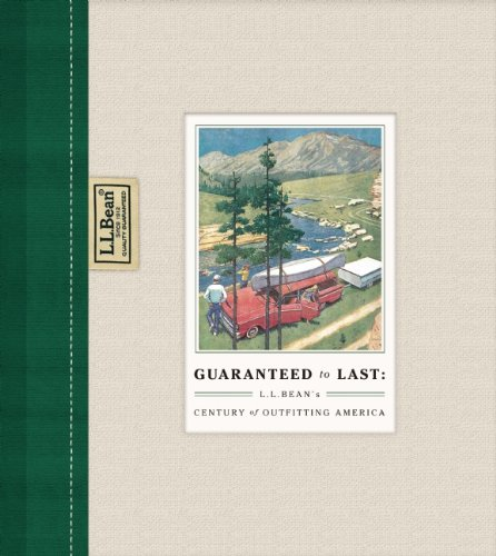 Guaranteed to Last: L.L. Bean's Century of Outfitting America 9781595910707