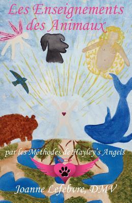 Les Enseignements Des Animaux: Par Les M Thodes de Hayley's Angels 9781595944733