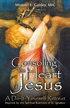 Consoling the Heart of Jesus: A Do-It-Yourself Retreat 9781596142220