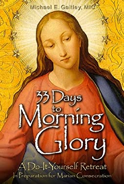 33 Days to Morning Glory: A Do-It- Yourself Retreat in Preparation for Marian Consecration 9781596142442